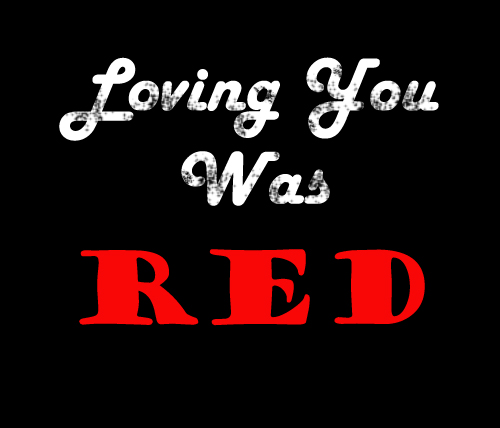 Loving You Was Red